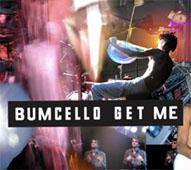 Bumcello : GET ME