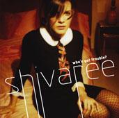 Shivaree : Who's Got Trouble ?