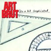 Art Brut : It's A Bit Complicated