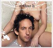 Arthur H : NéGRESSE BLANCHE