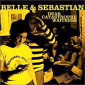 BELLE & SEBASTIAN : DEAR CATASTROPHE WAITRESS
