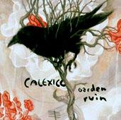 Calexico : Garden Ruin
