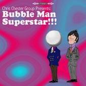 Chris Chester Group : Bubble Man Superstar !!!