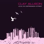Clay Allison : Love On Depression Street