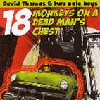 DAVID THOMAS & TWO PALE BOYS : 18 MONKEYS ON A DEAD MAN'S CHEST