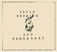 Elvis Perkins : Ash Wednesday