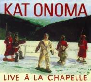 Kat Onoma : LIVE à LA CHAPELLE