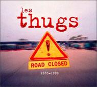 LES THUGS : ROAD CLOSED 1983-1999