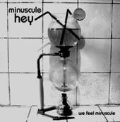 Minuscule Hey : We Feel Minuscule