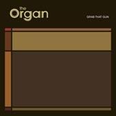 The Organ : Grab That Gun
