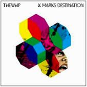 The Whip : X Marks Destination