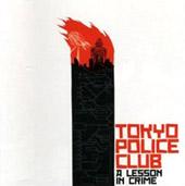 Tokyo Police Club : A Lesson In Crime