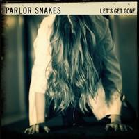 Parlor Snakes : Let's Get Gone