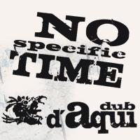D'Aqui Dub : No Specific Time