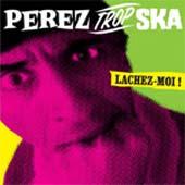Perez Trop Ska : Lâchez-moi !