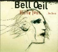 Bell Oeil : HURLE TOUT ... LEO FERRE