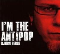 Bjørn Berge : I'm The Antipop