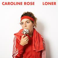 Caroline Rose : Loner