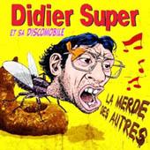 Didier Super : La Merde Des Autres