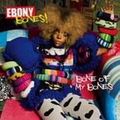 Ebony Bones : Bone Of  My Bones