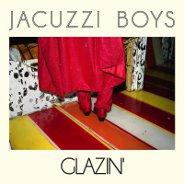 Jacuzzi Boys : Glazin'