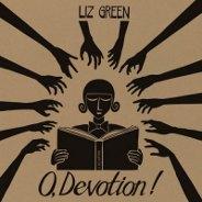 Liz Green : O, Devotion !