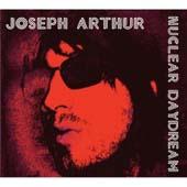 Joseph Arthur : Nuclear Daydream (Fargo)