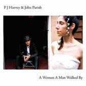 PJ Harvey & John Parish : A Woman A Man Walked By