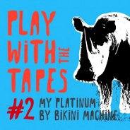 Bikini Machine : Play With Tapes 2