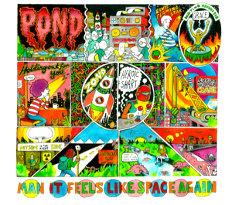 Pond : Man It Feels Like Space Again
