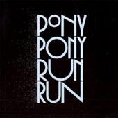 Pony Pony Run Run : You Need Pony Pony Run Run