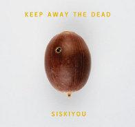 Siskiyou : Keep Away The Dead