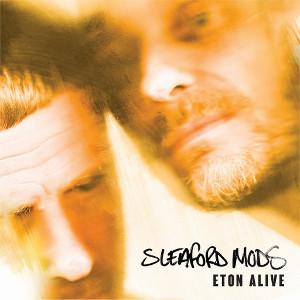 Sleaford Mods : Eton Alive