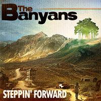 The Banyans : Steppin' Forward
