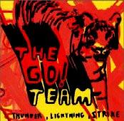 The Go! Team : Thunder, Lighting, Strike.