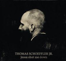 Thomas Schoeffler Jr. : Jesus Shot Me Down