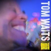 Tom Waits : Bad As Me