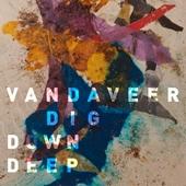 Vandaveer : Dig Down Deep