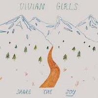 Vivian Girls : Share The Joy