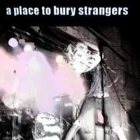 A Place To Bury Strangers en concert